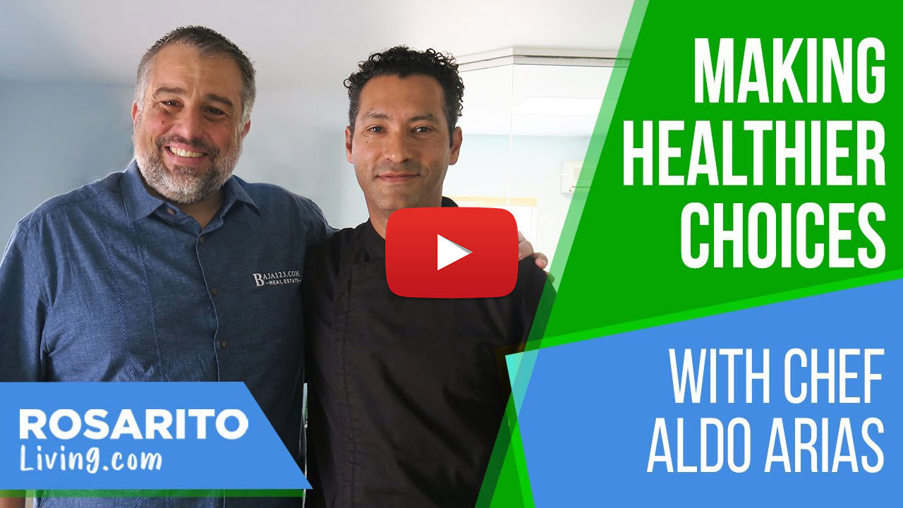 Making Healthier Choices - Interview With Rosarito Beach Chef Aldo Arias